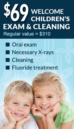 $69 Welcome children's exam & cleaning! Regular value, $310. Oral exam, Necessary X-rays, Cleaning, Fluoride treatment. Click here and learn more.