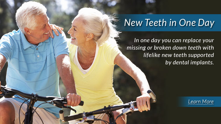 New Teeth in One Day! In one day you can replace your missing or broken down teeth with lifelike new teeth supported by dental implants. Click to learn more.